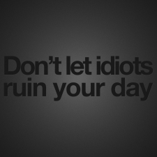 dont-let-idiots-ruin-your-day